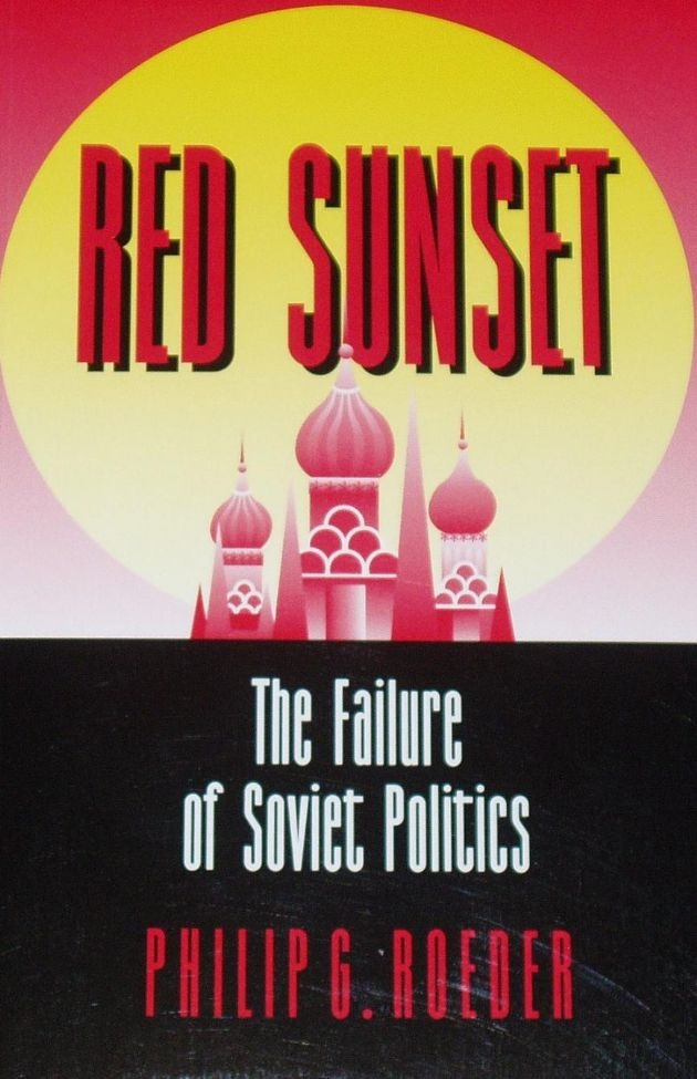 Red Sunset, The Failure of Soviet Politics, by Philip G. Roeder